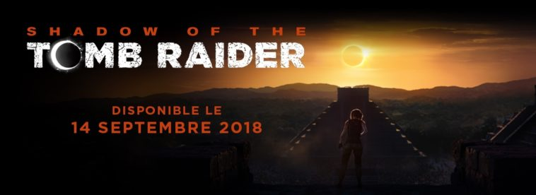 Shadow of the Tomb Raider disponible le 14 septembre prochain